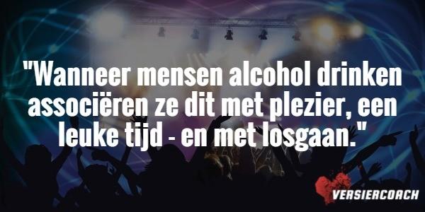 Wanneer mensen alcohol drinken associëren ze dit met plezier, een leuke tijd - en met losgaan.