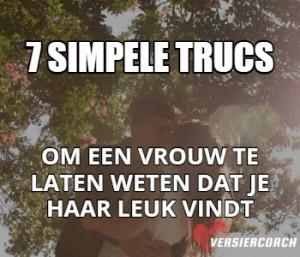 7 Trucs om een vrouw te laten weten dat je haar leuk vindt.