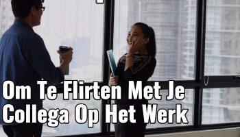 13 Simpele Trucs Om Te Flirten Met Je Collega Op Het Werk