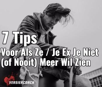 7 Tips Voor Als Ze / Je Ex Je Niet (of Nooit) Meer Wil Zien