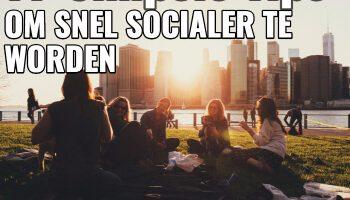 Tips om snel socialer te worden